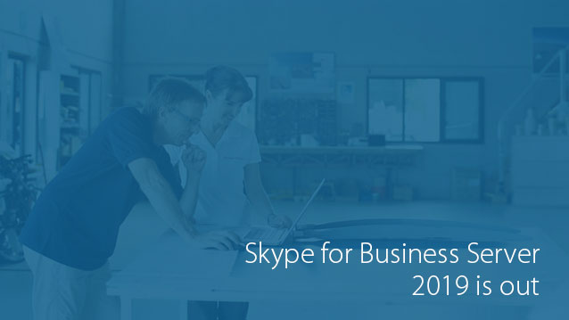 Microsoft Skype for Business Server 2019 is out | MachSol