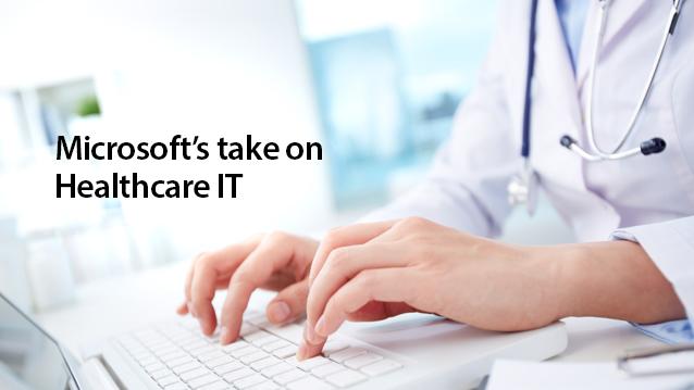 Microsoft's take on Healthcare IT