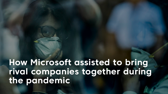 Microsoft assisted to bring rival companies together during the pandemic